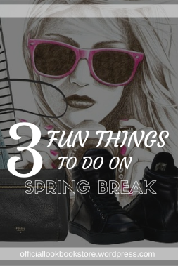 3 Fun Things to Do on Spring Break | Lookbook Store
