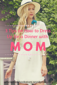 3 Tips on How to Dress Up for A Dinner Date with Mom | Lookbook Store