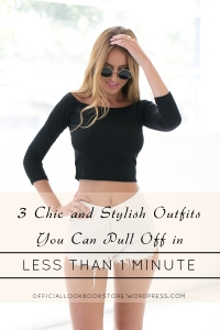3 Chic and Stylish Outfits You Can Pull Off in Less Than 1 Minute | Lookbook Store