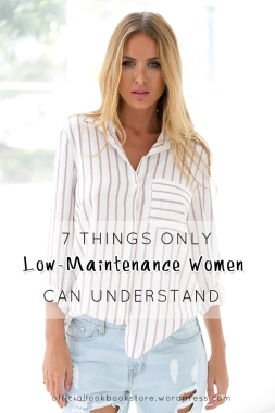 7 Things Only Low-Maintenance Women Can Understand