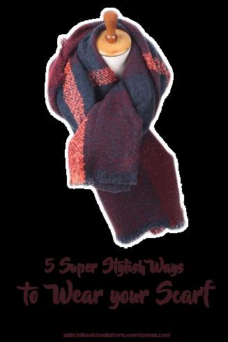 5 Super Stylish Ways to Wear your Scarf