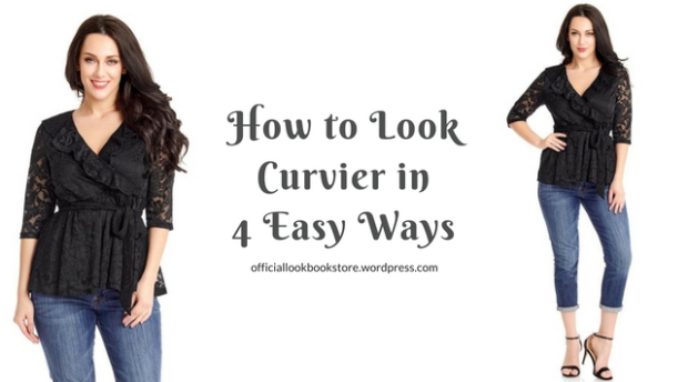 HOW TO LOOK CURVIER IN 4 EASY WAYS