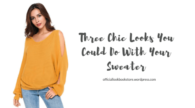Three Chic Looks You Could Do With Your Sweater