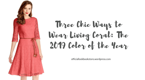 Lookbook Store - Three Chic Ways to Wear Living Coral: The 2019 Color of the Year